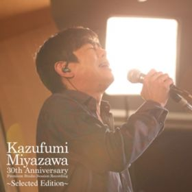 Kazufumi Miyazawa 30th Anniversary Premium Studio Session Recording 〜Selected Edition〜 / 宮沢和史