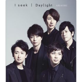 I seek / Daylight / 嵐