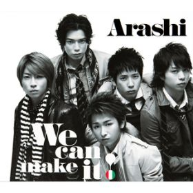 We can make it ! / 嵐