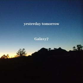 yesterday tomorrow (Deluxe Edition) / Galaxy7