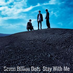 Stay With Me / Seven Billion Dots