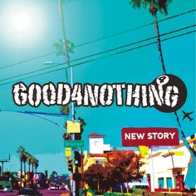 NEW STORY / GOOD4NOTHING