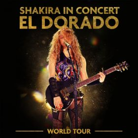 Shakira In Concert: El Dorado World Tour / Shakira