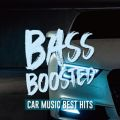 BASS BOOSTED -CAR MUSIC BEST HITS-