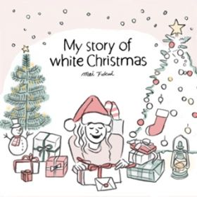 My Story Of White Christmas / ふくい舞