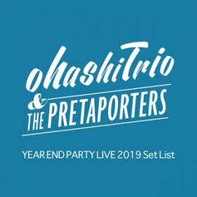 ohashiTrio & THE PRETAPORTERS YEAR END PARTY LIVE 2019 Set List at Orchard Hall 2019.12.19 / 大橋トリオ