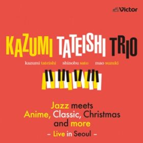 Jazz meets Anime, Classic, Christmas and More -Live in Seoul- / Kazumi Tateishi Trio