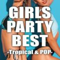 GIRLS PARTY BEST -TROPICAL & POP-