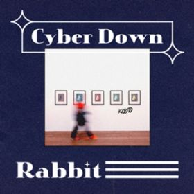 Cyber Down / Rabbit