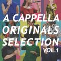 A CAPPELLA ORIGINALS SELECTION vol.1