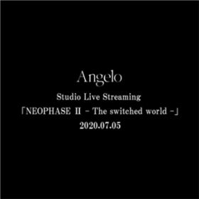 Angelo Studio Live Streaming「NEOPHASE II - The switched world -」 / Angelo