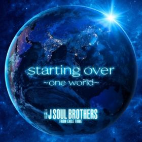 starting over 〜one world〜 / 三代目 J SOUL BROTHERS from EXILE TRIBE