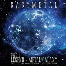 LEGEND - METAL GALAXY [DAY-2] (METAL GALAXY WORLD TOUR IN JAPAN EXTRA SHOW) / BABYMETAL