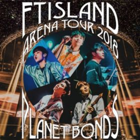 アルバム - Live-2018 Arena Tour -PLANET BONDS- / FTISLAND