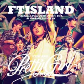 アルバム - Live-2018 Autumn Tour -Pretty Girl- / FTISLAND