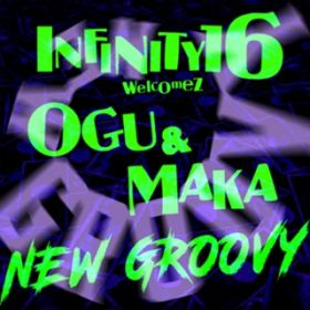 NEW GROOVY welcomez OGU & MAKA / INFINITY16