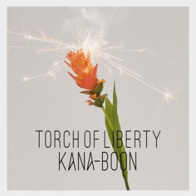 Torch of Liberty / KANA-BOON