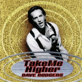 TAKE ME HIGHER / DAVE RODGERS