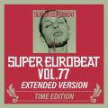 SUPER EUROBEAT VOL.77 EXTENDED VERSION TIME EDITION