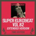 SUPER EUROBEAT VOL.82 EXTENDED VERSION TIME EDITION