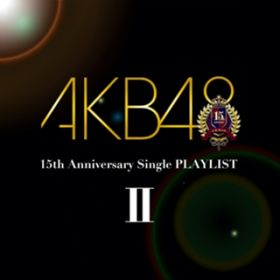 AKB48 15th Anniversary Single PLAYLIST II / AKB48