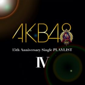 AKB48 15th Anniversary Single PLAYLIST IV / AKB48