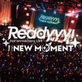 "Readyyy! 2nd anniversary LIVE ""THE NEW MOMENT"" -Digest Edition-"