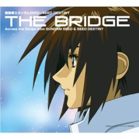 アルバム - 機動戦士ガンダムSEED 〜 SEED DESTINY THE BRIDGE Across the Songs from GUNDAM SEED & SEED DESTINY / VARIOUS