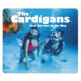 Hey! Get Out Of My Way / The Cardigans
