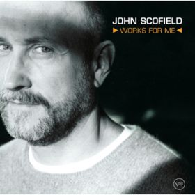 アルバム - Works For Me / John Scofield
