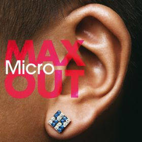 MAX OUT / Micro