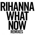 What Now (Remixes)