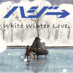White Winter Love。 / ハジ→