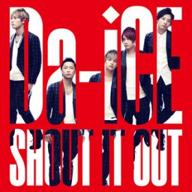 SHOUT IT OUT -English ver.- / Da-iCE