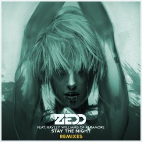 Stay The Night (Featuring Hayley Williams Of Paramore / Zedd & Kevin Drew Remix) / Zedd