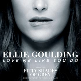 "Love Me Like You Do (From ""Fifty Shades Of Grey"") / Ellie Goulding"