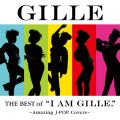 "The Best of ""I AM GILLE."" 〜Amazing J-POP Covers〜"