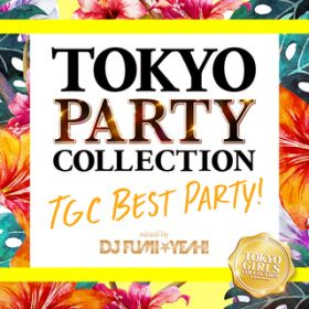 TOKYO PARTY COLLECTION - TGC BEST PARTY! ? Mixed By DJ FUMI★YEAH! / DJ FUMI★YEAH!