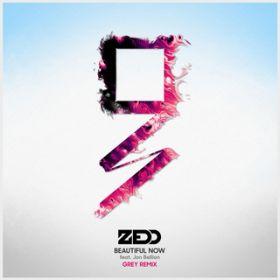Beautiful Now (Grey Remix) / Zedd