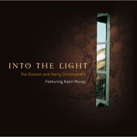 Into The Light / Kaori Muraji/The Sixteen/Harry Christophers