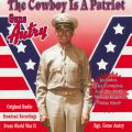 The Cowboy Is A Patriot (Original Radio Broadcast Recordings From World War 2)
