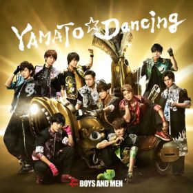 YAMATO☆Dancing / BOYS AND MEN