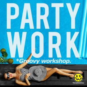 アルバム - Party Work / *Groovy workshop.