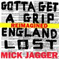Gotta Get A Grip / England Lost (Reimagined) ミック・ジャガー