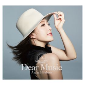 Dear Music 〜15th Anniversary Album〜 / 平原綾香
