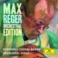 Max Reger - Orchestral Edition - Symphonic Choral Works, Orchestral Songs