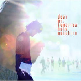 Dear Mr.Tomorrow / 秦 基博