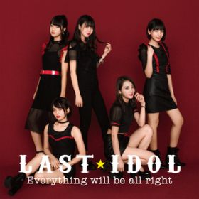Everything will be all right / ラストアイドル