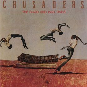The Good And Bad Times / The Crusaders