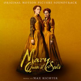 Mary Queen Of Scots (Original Motion Picture Soundtrack) / マックス・リヒター